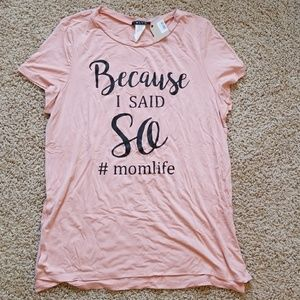 Because I said so #momlife t-shirt new with tags